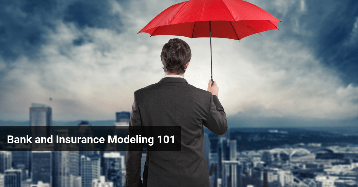 Bank and Insurance Modeling 101